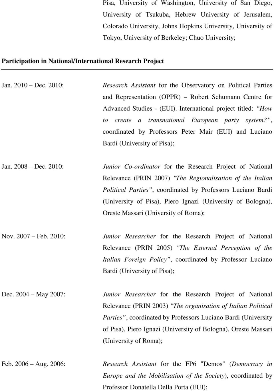 2010: Research Assistant for the Observatory on Political Parties and Representation (OPPR) Robert Schumann Centre for Advanced Studies - (EUI).