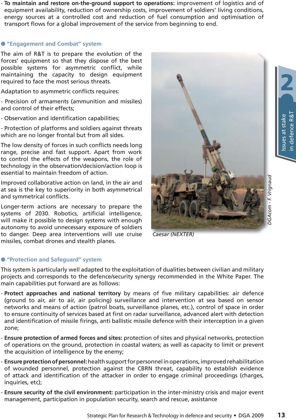 Engagement and combat system The aim of R&T is to prepare the evolution of the forces equipment so that they dispose of the best possible systems for asymmetric conflict, while maintaining the