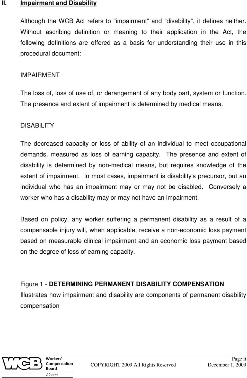 of, loss of use of, or derangement of any body part, system or function. The presence and extent of impairment is determined by medical means.