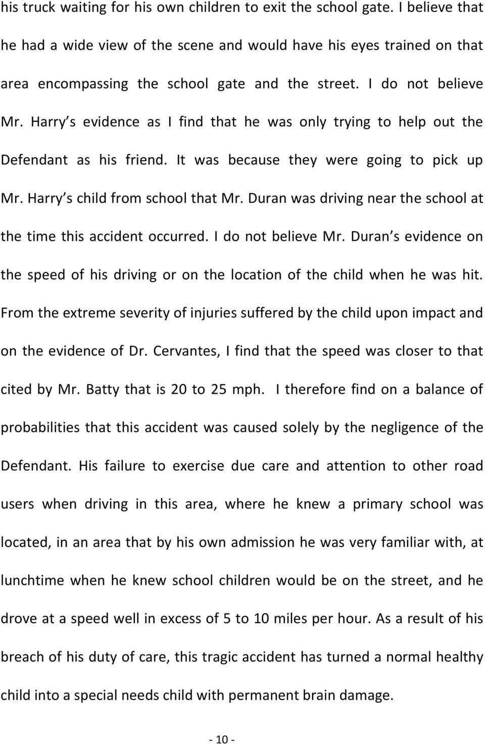Duran was driving near the school at the time this accident occurred. I do not believe Mr. Duran s evidence on the speed of his driving or on the location of the child when he was hit.