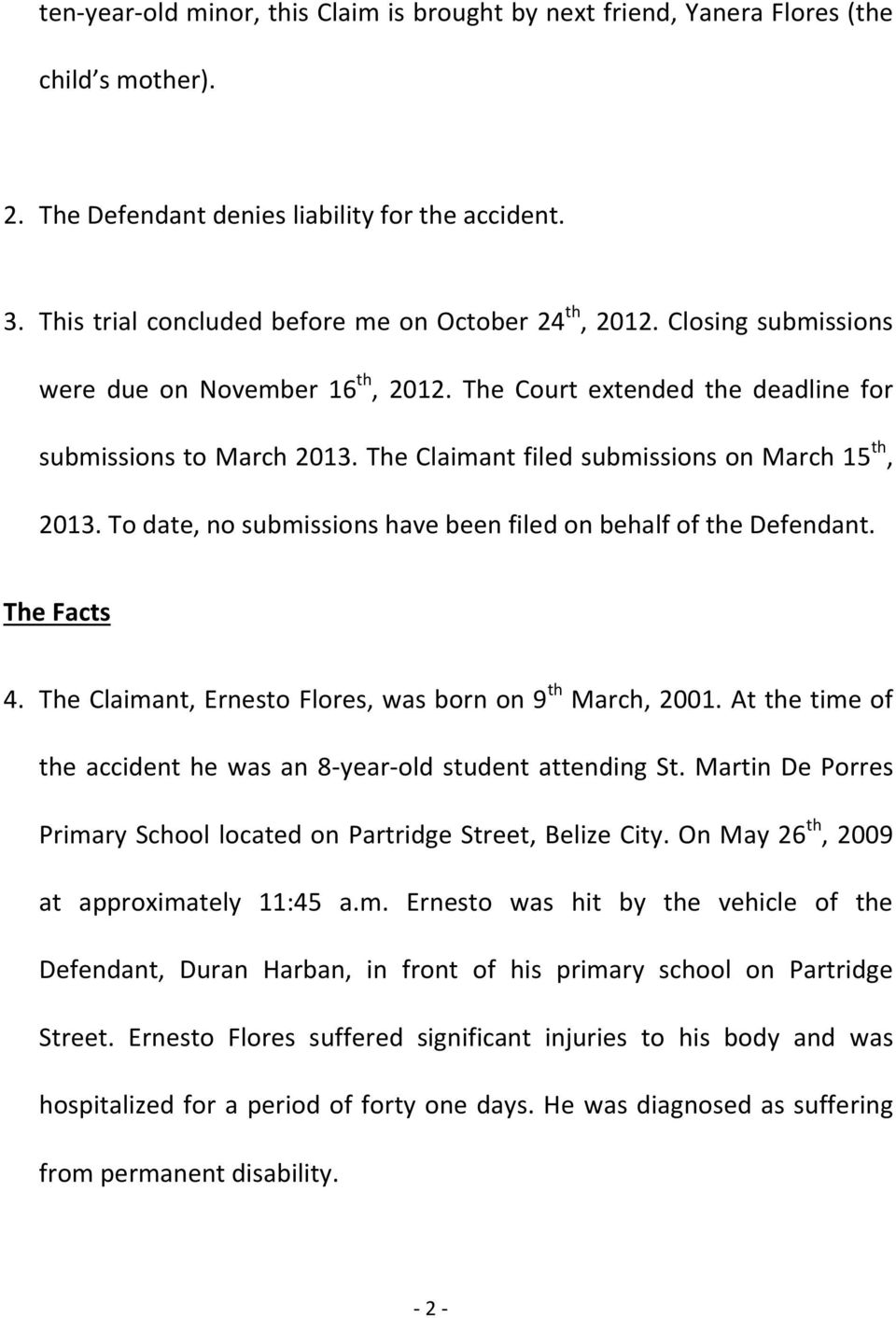 The Claimant filed submissions on March 15 th, 2013. To date, no submissions have been filed on behalf of the Defendant. The Facts 4. The Claimant, Ernesto Flores, was born on 9 th March, 2001.