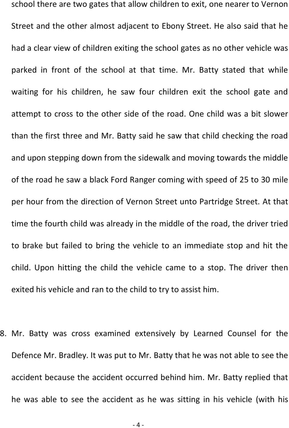Batty stated that while waiting for his children, he saw four children exit the school gate and attempt to cross to the other side of the road. One child was a bit slower than the first three and Mr.