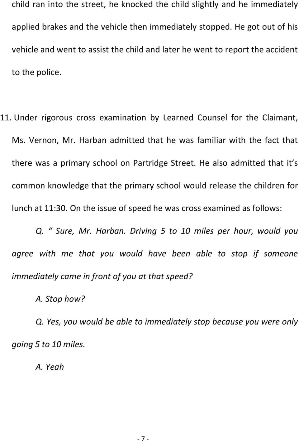 Harban admitted that he was familiar with the fact that there was a primary school on Partridge Street.