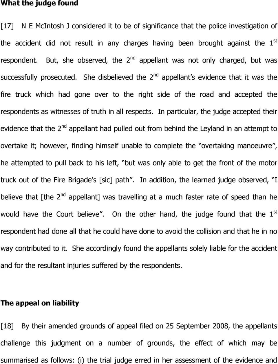 She disbelieved the 2 nd appellant s evidence that it was the fire truck which had gone over to the right side of the road and accepted the respondents as witnesses of truth in all respects.