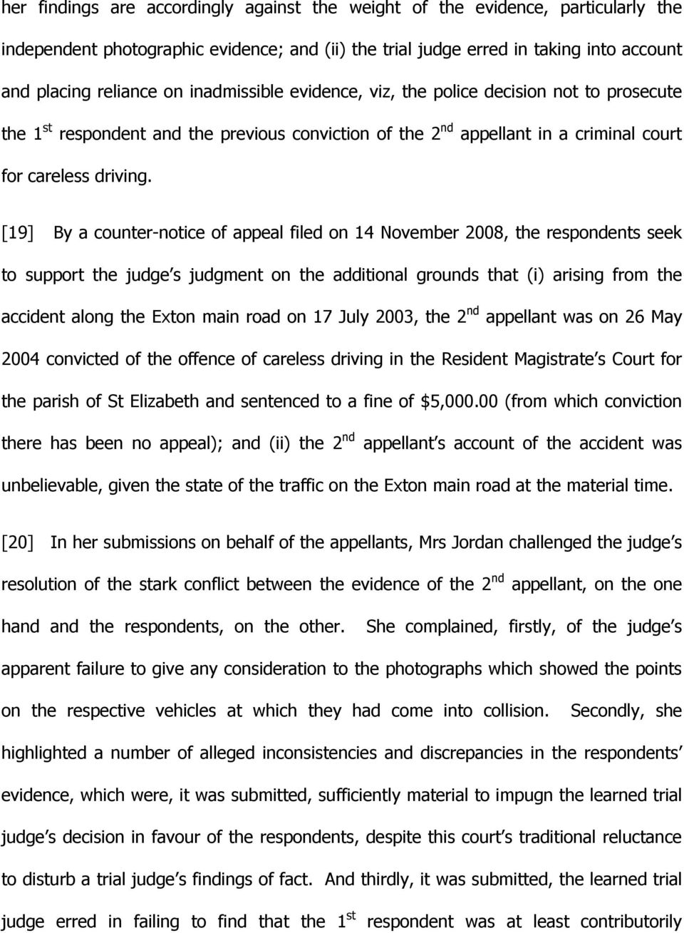 [19] By a counter-notice of appeal filed on 14 November 2008, the respondents seek to support the judge s judgment on the additional grounds that (i) arising from the accident along the Exton main
