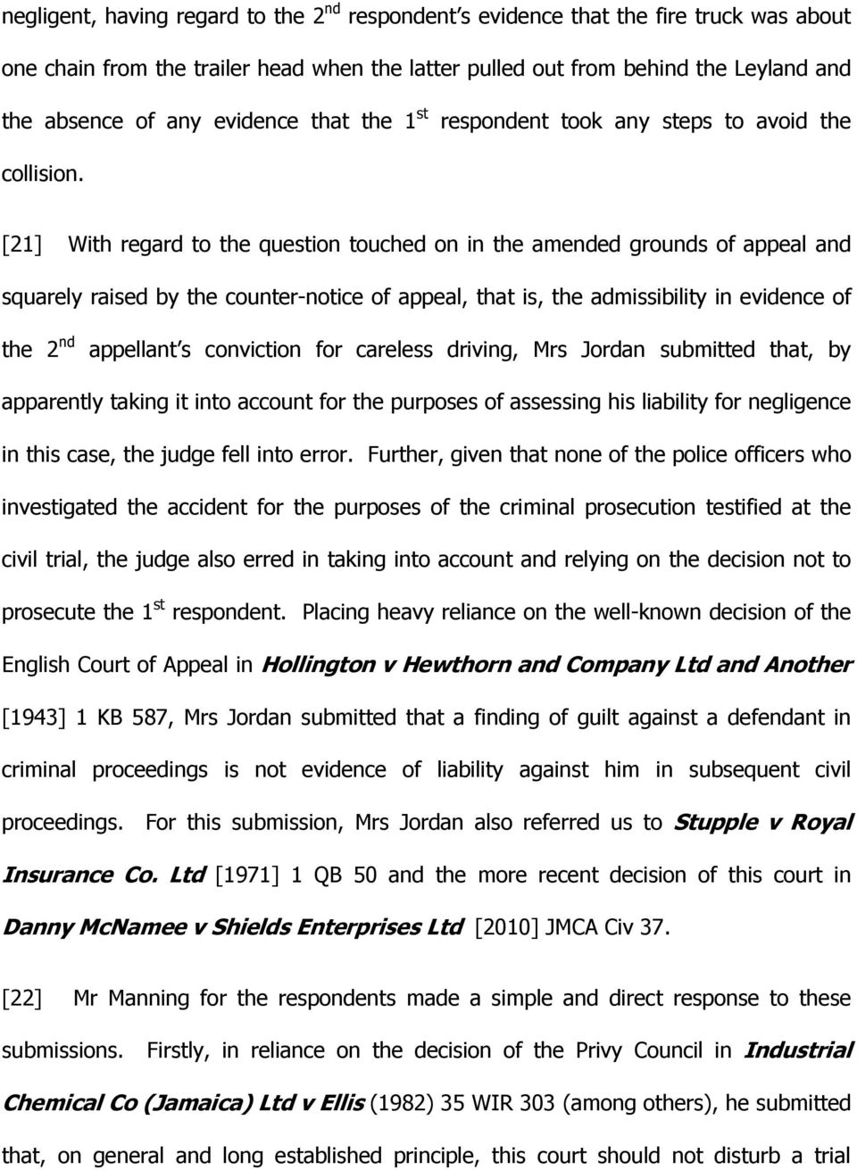 [21] With regard to the question touched on in the amended grounds of appeal and squarely raised by the counter-notice of appeal, that is, the admissibility in evidence of the 2 nd appellant s