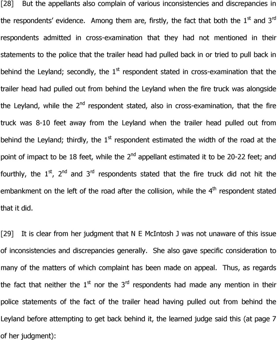 back in or tried to pull back in behind the Leyland; secondly, the 1 st respondent stated in cross-examination that the trailer head had pulled out from behind the Leyland when the fire truck was