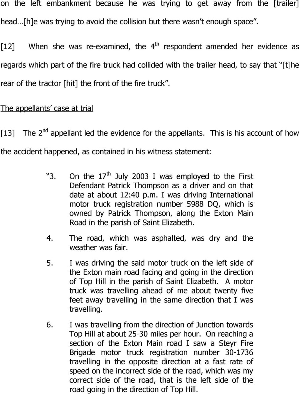 front of the fire truck. The appellants case at trial [13] The 2 nd appellant led the evidence for the appellants.