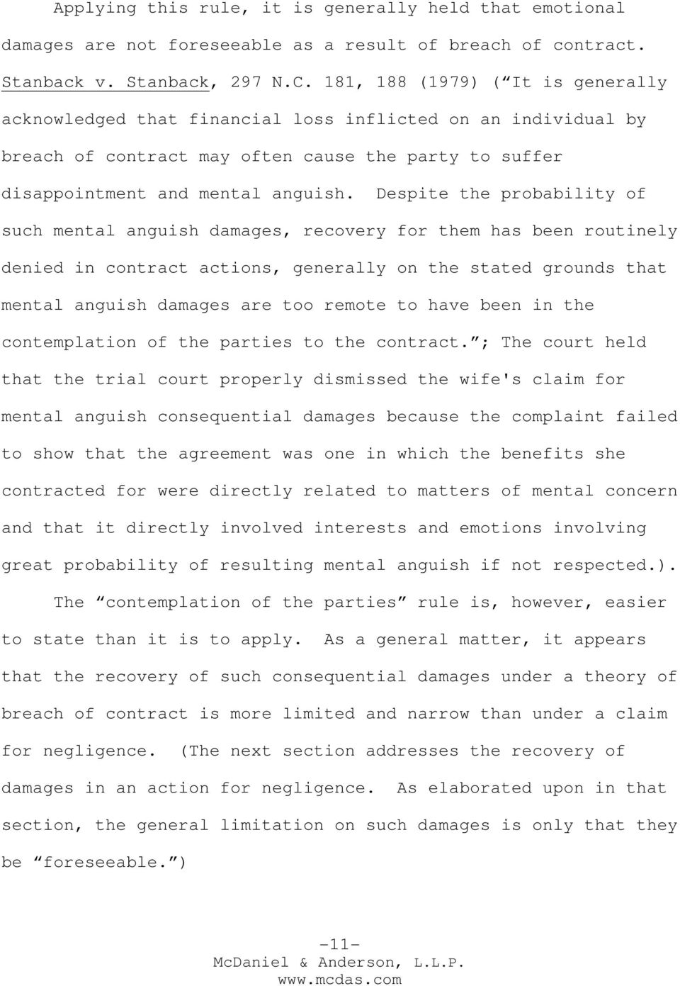 Despite the probability of such mental anguish damages, recovery for them has been routinely denied in contract actions, generally on the stated grounds that mental anguish damages are too remote to