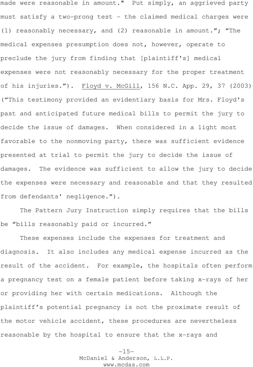 injuries. ). Floyd v. McGill, 156 N.C. App. 29, 37 (2003) ( This testimony provided an evidentiary basis for Mrs.