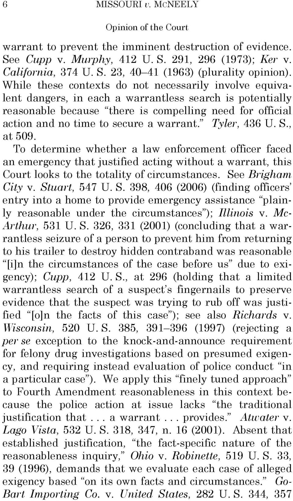 warrant. Tyler, 436 U. S., at 509. To determine whether a law enforcement officer faced an emergency that justified acting without a warrant, this Court looks to the totality of circumstances.