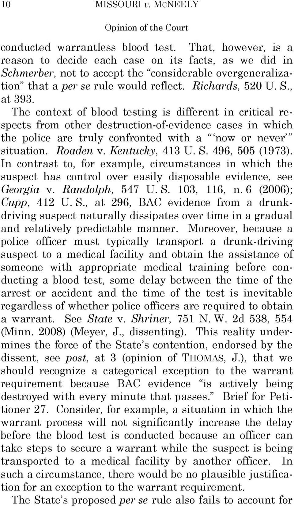 The context of blood testing is different in critical respects from other destruction-of-evidence cases in which the police are truly confronted with a now or never situation. Roaden v.