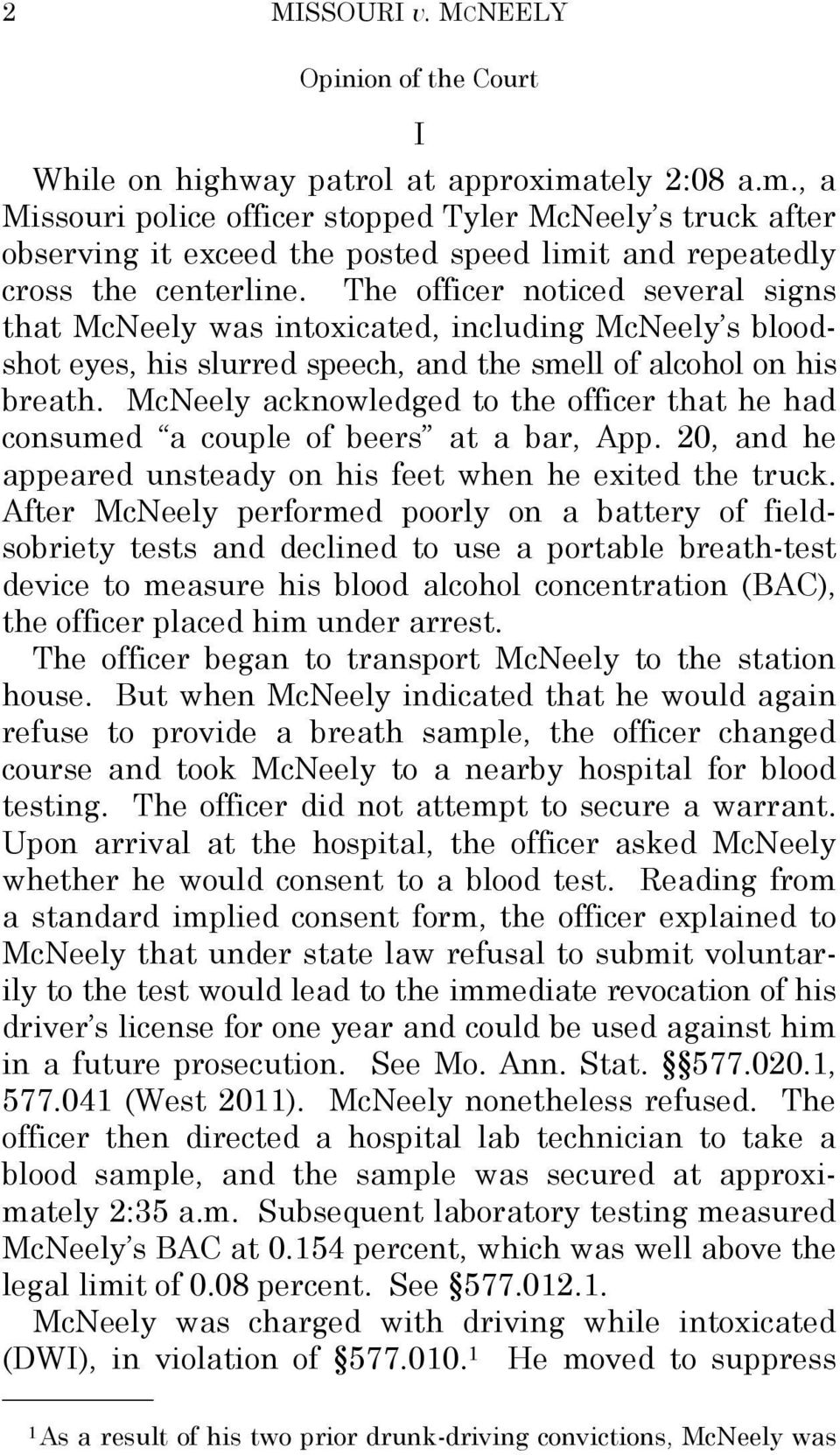 The officer noticed several signs that McNeely was intoxicated, including McNeely s bloodshot eyes, his slurred speech, and the smell of alcohol on his breath.