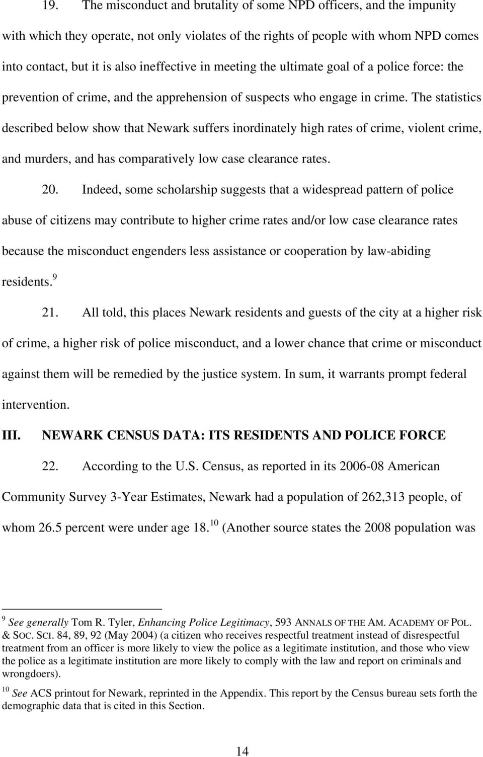The statistics described below show that Newark suffers inordinately high rates of crime, violent crime, and murders, and has comparatively low case clearance rates. 20.