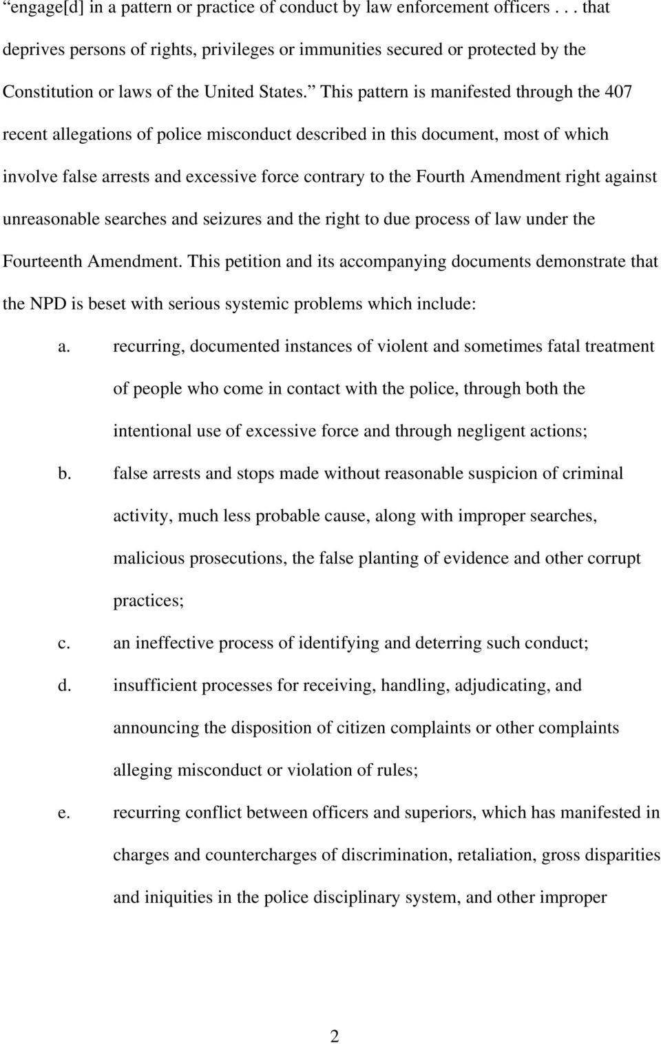 This pattern is manifested through the 407 recent allegations of police misconduct described in this document, most of which involve false arrests and excessive force contrary to the Fourth Amendment