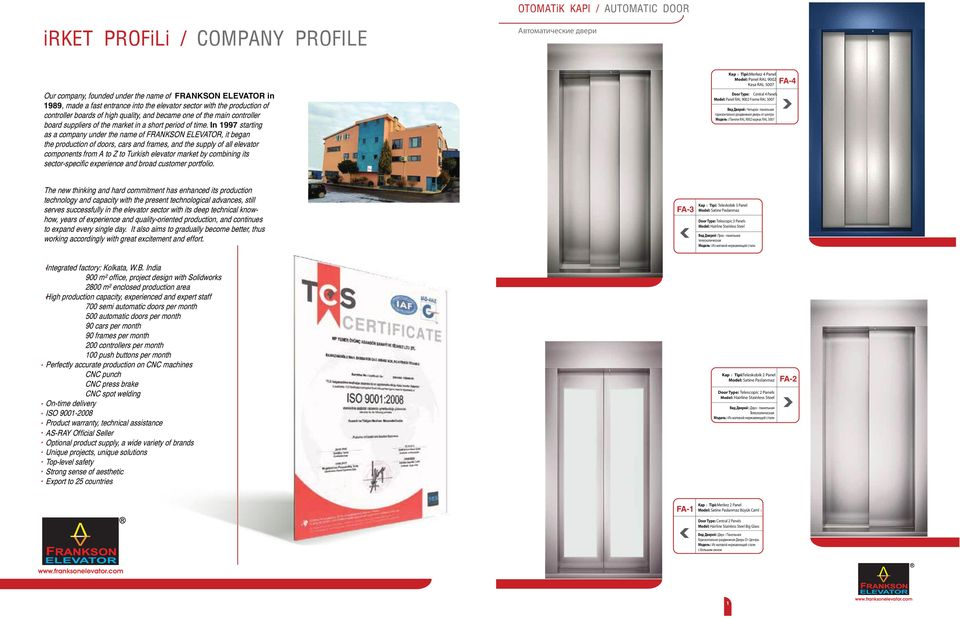 In 1997 starting as a company under the name of, it began the production of doors, cars and frames, and the supply of all elevator components from A to Z to Turkish elevator market by combining its