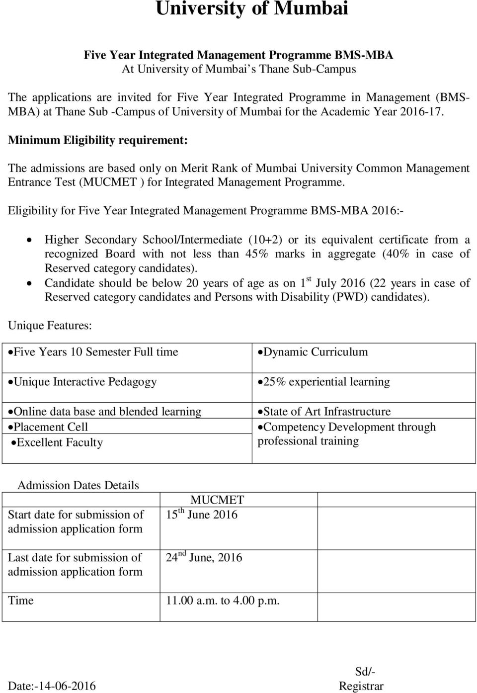 Minimum Eligibility requirement: The admissions are based only on Merit Rank of Mumbai University Common Management Entrance Test (MUCMET ) for Integrated Management Programme.