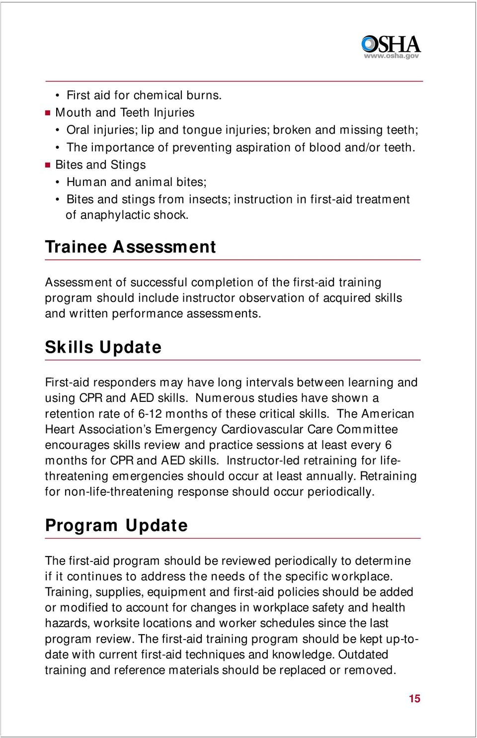 Trainee Assessment Assessment of successful completion of the first-aid training program should include instructor observation of acquired skills and written performance assessments.