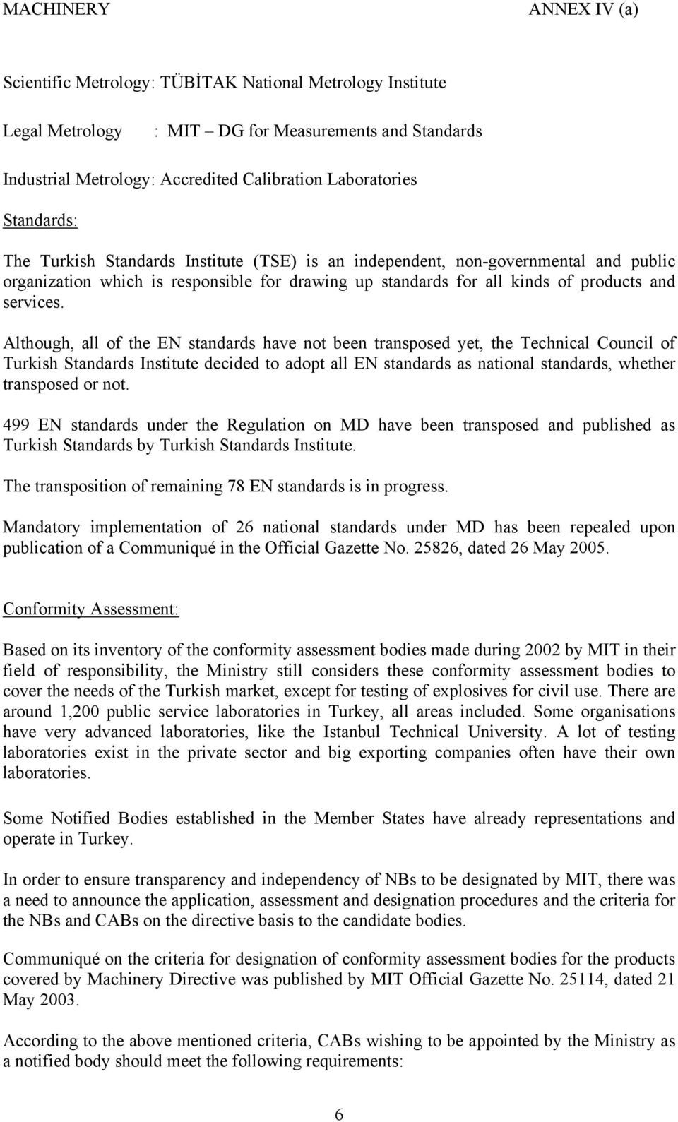 Although, all of the EN standards have not been transposed yet, the Technical Council of Turkish Standards Institute decided to adopt all EN standards as national standards, whether transposed or not.