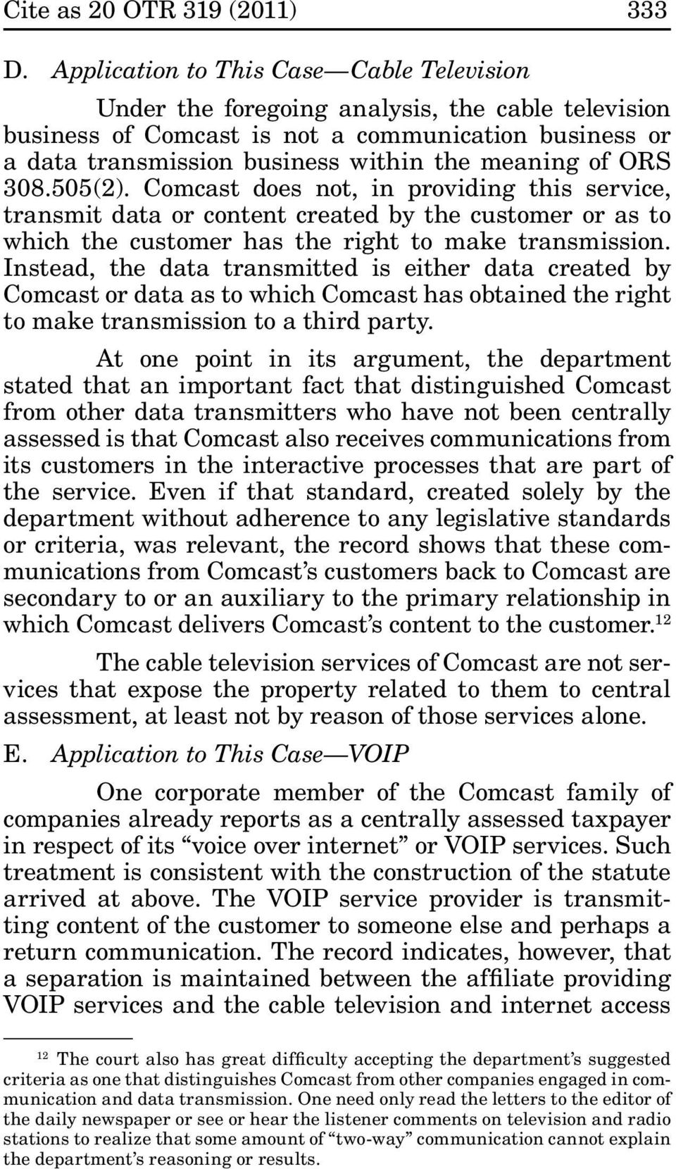 ORS 308.505(2). Comcast does not, in providing this service, transmit data or content created by the customer or as to which the customer has the right to make transmission.