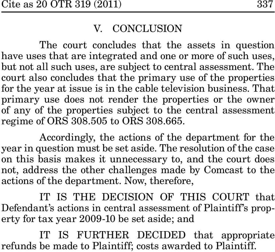 The court also concludes that the primary use of the properties for the year at issue is in the cable television business.