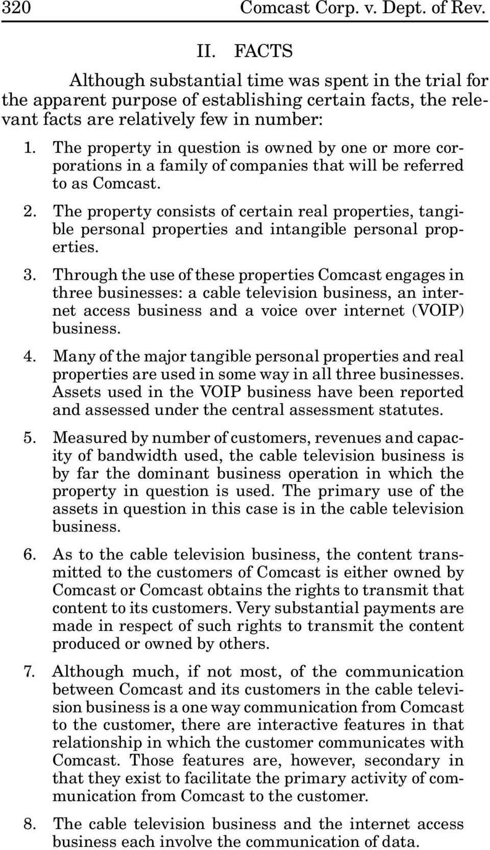 The property in question is owned by one or more corporations in a family of companies that will be referred to as Comcast. 2.