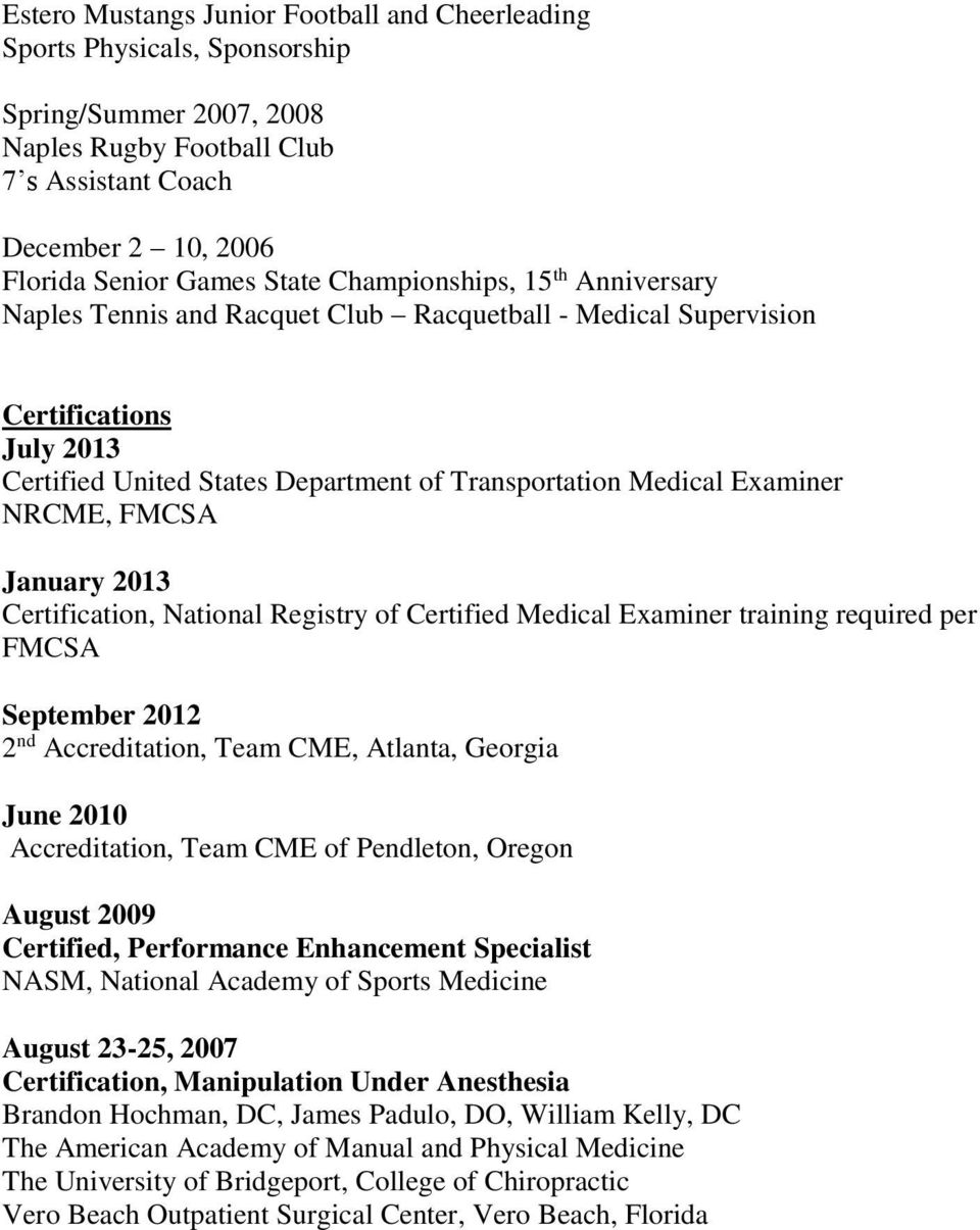 FMCSA January 2013 Certification, National Registry of Certified Medical Examiner training required per FMCSA September 2012 2 nd Accreditation, Team CME, Atlanta, Georgia June 2010 Accreditation,