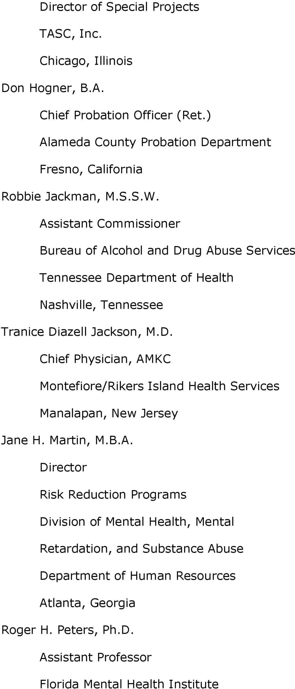 Assistant Commissioner Bureau of Alcohol and Drug Abuse Services Tennessee Department of Health Nashville, Tennessee Tranice Diazell Jackson, M.D. Chief Physician, AMKC Montefiore/Rikers Island Health Services Manalapan, New Jersey Jane H.