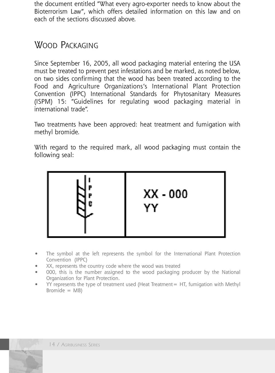 has been treated according to the Food and Agriculture Organizations s International Plant Protection Convention (IPPC) International Standards for Phytosanitary Measures (ISPM) 15: Guidelines for