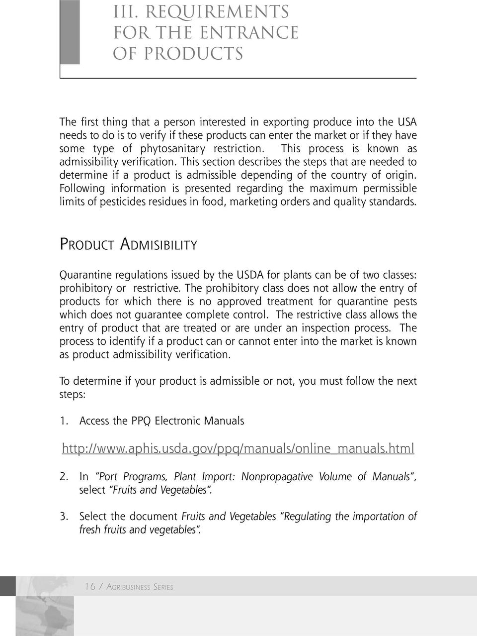 This section describes the steps that are needed to determine if a product is admissible depending of the country of origin.