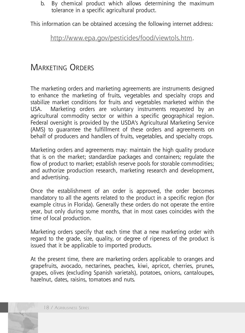 MARKETING ORDERS The marketing orders and marketing agreements are instruments designed to enhance the marketing of fruits, vegetables and specialty crops and stabilize market conditions for fruits