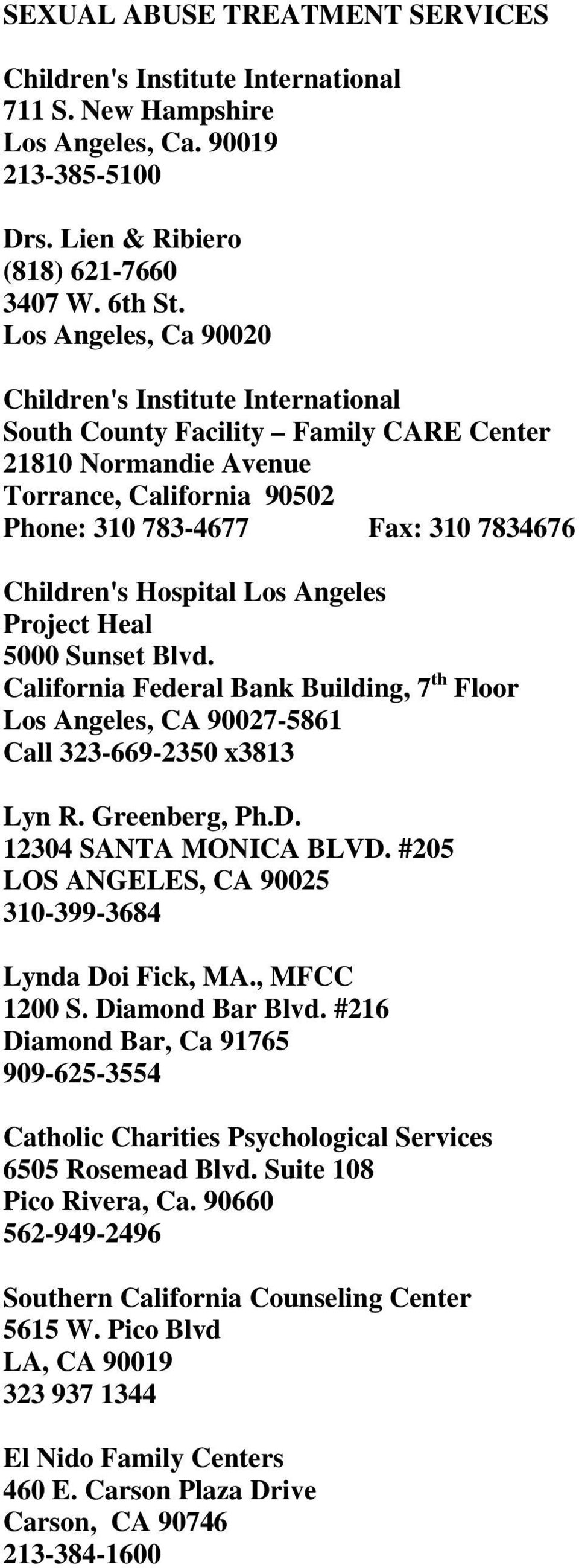 Hospital Los Angeles Project Heal 5000 Sunset Blvd. California Federal Bank Building, 7 th Floor Los Angeles, CA 90027-5861 Call 323-669-2350 x3813 Lyn R. Greenberg, Ph.D. 12304 SANTA MONICA BLVD.