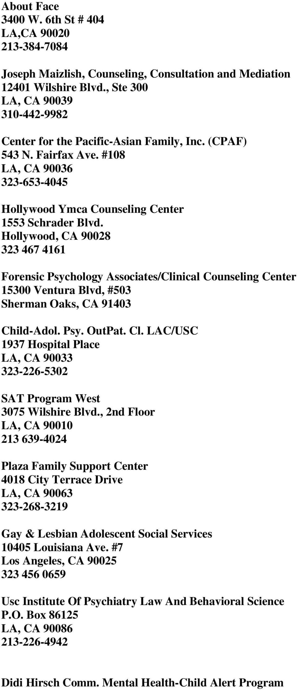 Hollywood, CA 90028 323 467 4161 Forensic Psychology Associates/Clinical Counseling Center 15300 Ventura Blvd, #503 Sherman Oaks, CA 91403 Child-Adol. Psy. OutPat. Cl.