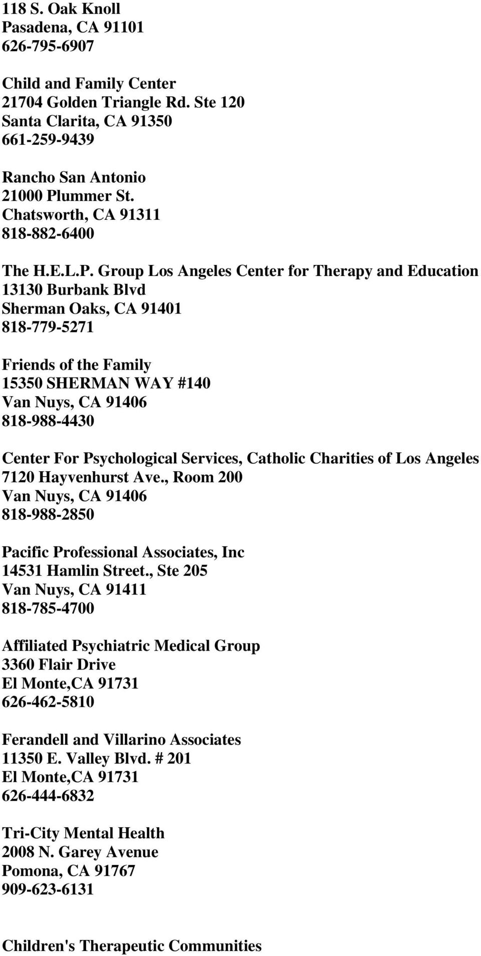 Group Los Angeles Center for Therapy and Education 13130 Burbank Blvd Sherman Oaks, CA 91401 818-779-5271 Friends of the Family 15350 SHERMAN WAY #140 Van Nuys, CA 91406 818-988-4430 Center For
