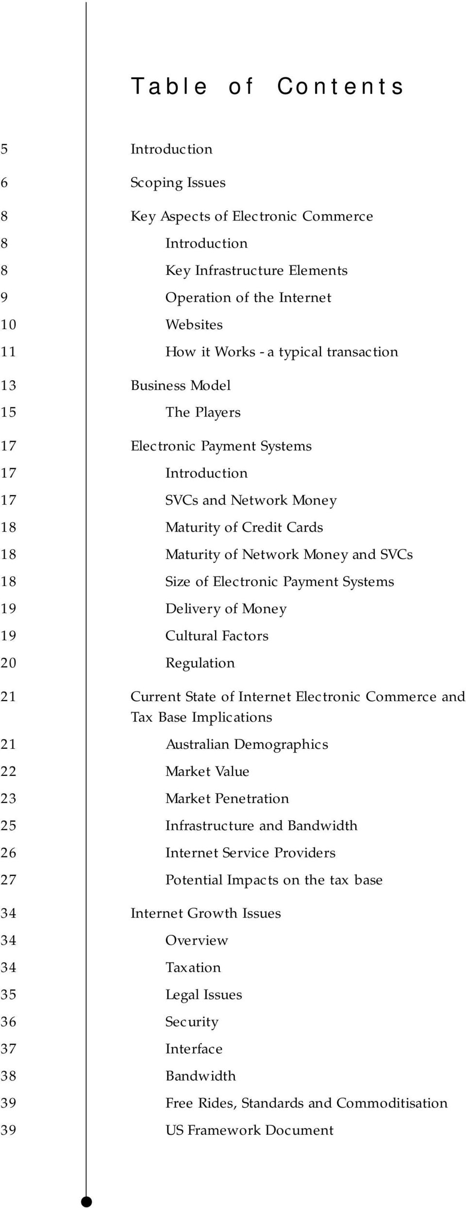 Electronic Payment Systems 19 Delivery of Money 19 Cultural Factors 20 Regulation 21 Current State of Internet Electronic Commerce and Tax Base Implications 21 Australian Demographics 22 Market Value