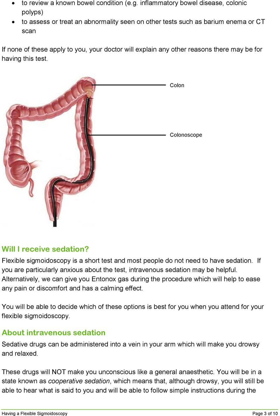 reasons there may be for having this test. Colon Colonoscope Will I receive sedation? Flexible sigmoidoscopy is a short test and most people do not need to have sedation.