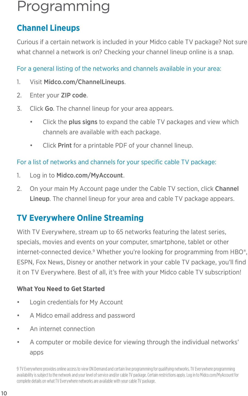 Click the plus signs to expand the cable TV packages and view which channels are available with each package. Click Print for a printable PDF of your channel lineup.