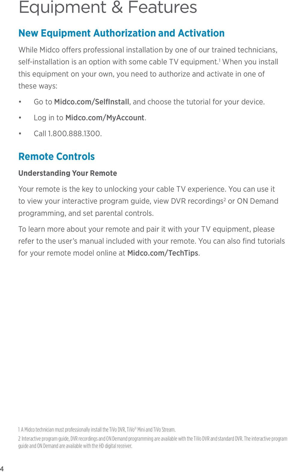 Log in to Midco.com/MyAccount. Call 1.800.888.1300. Remote Controls Understanding Your Remote Your remote is the key to unlocking your cable TV experience.