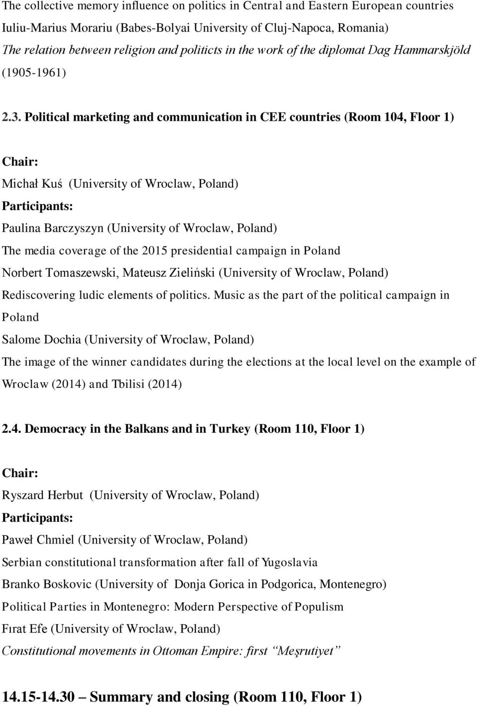 Political marketing and communication in CEE countries (Room 104, Floor 1) Michał Kuś (University of Wroclaw, Poland) Paulina Barczyszyn (University of Wroclaw, Poland) The media coverage of the 2015