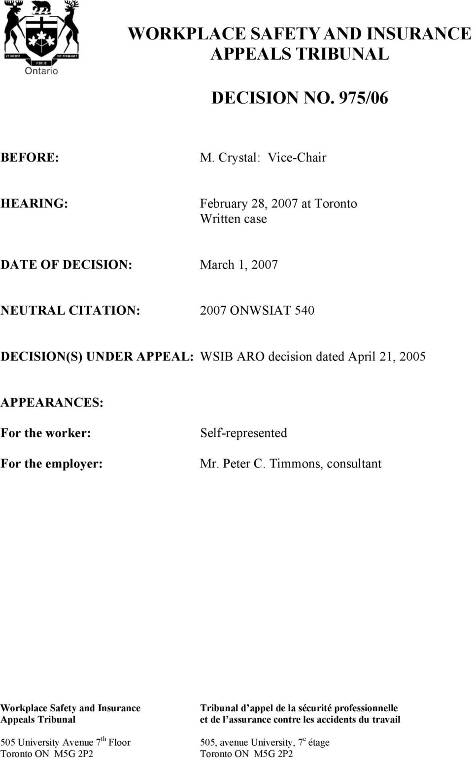 APPEAL: WSIB ARO decision dated April 21, 2005 APPEARANCES: For the worker: For the employer: Self-represented Mr. Peter C.