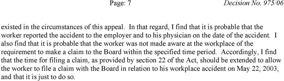 I also find that it is probable that the worker was not made aware at the workplace of the requirement to make a claim to the Board within the specified time