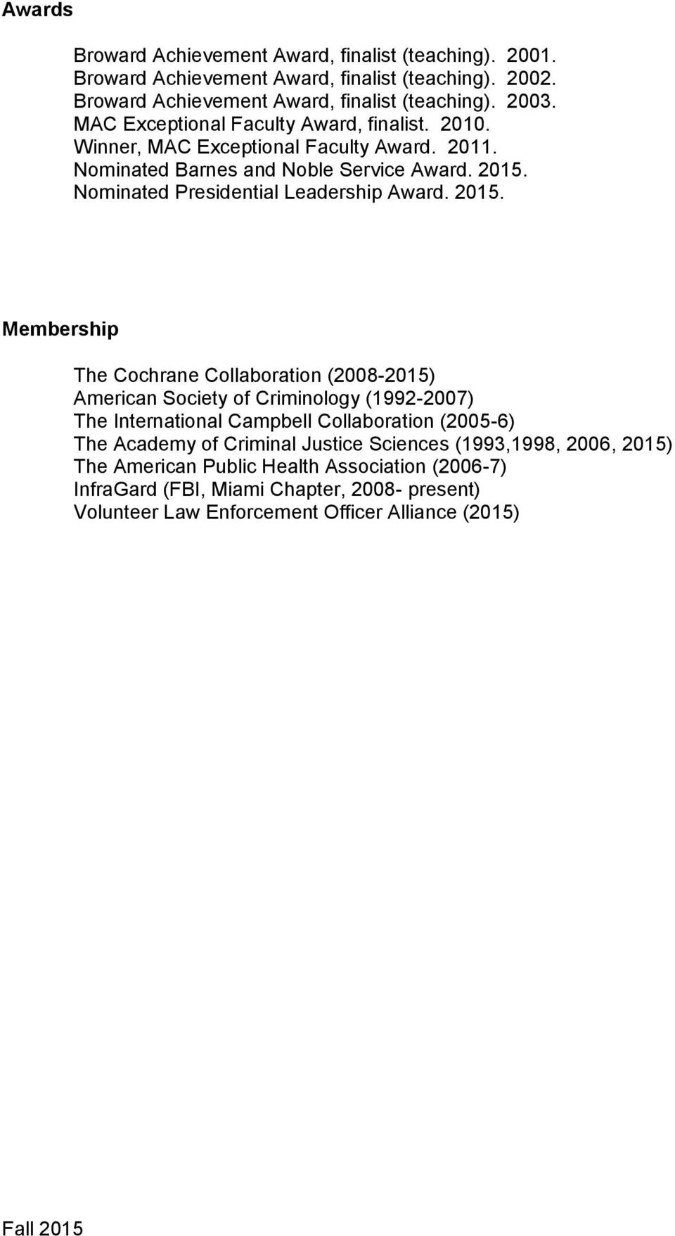 2015. Membership The Cochrane Collaboration (2008-2015) American Society of Criminology (1992-2007) The International Campbell Collaboration (2005-6) The Academy of Criminal