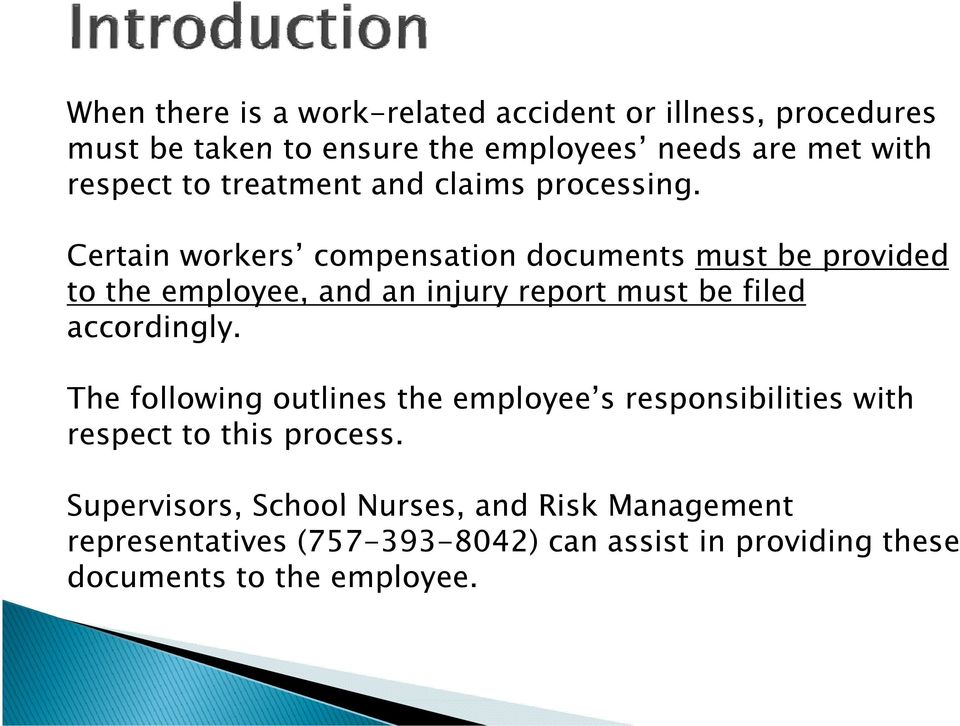 Certain workers compensation documents must be provided to the employee, and an injury report must be filed accordingly.