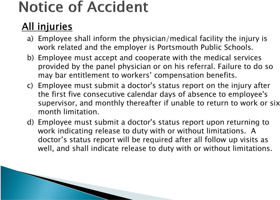 c) Employee must submit a doctor's status report on the injury after the first five consecutive calendar days of absence to employee's supervisor, and monthly thereafter if unable to return to work