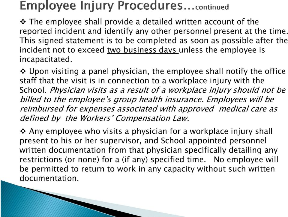 Upon visiting a panel physician, the employee shall notify the office staff that the visit is in connection to a workplace injury with the School.
