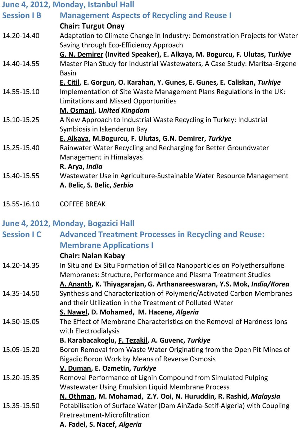 40 14.55 Master Plan Study for Industrial Wastewaters, A Case Study: Maritsa Ergene Basin E. Citil, E. Gorgun, O. Karahan, Y. Gunes, E. Gunes, E. Caliskan, Turkiye 14.55 15.