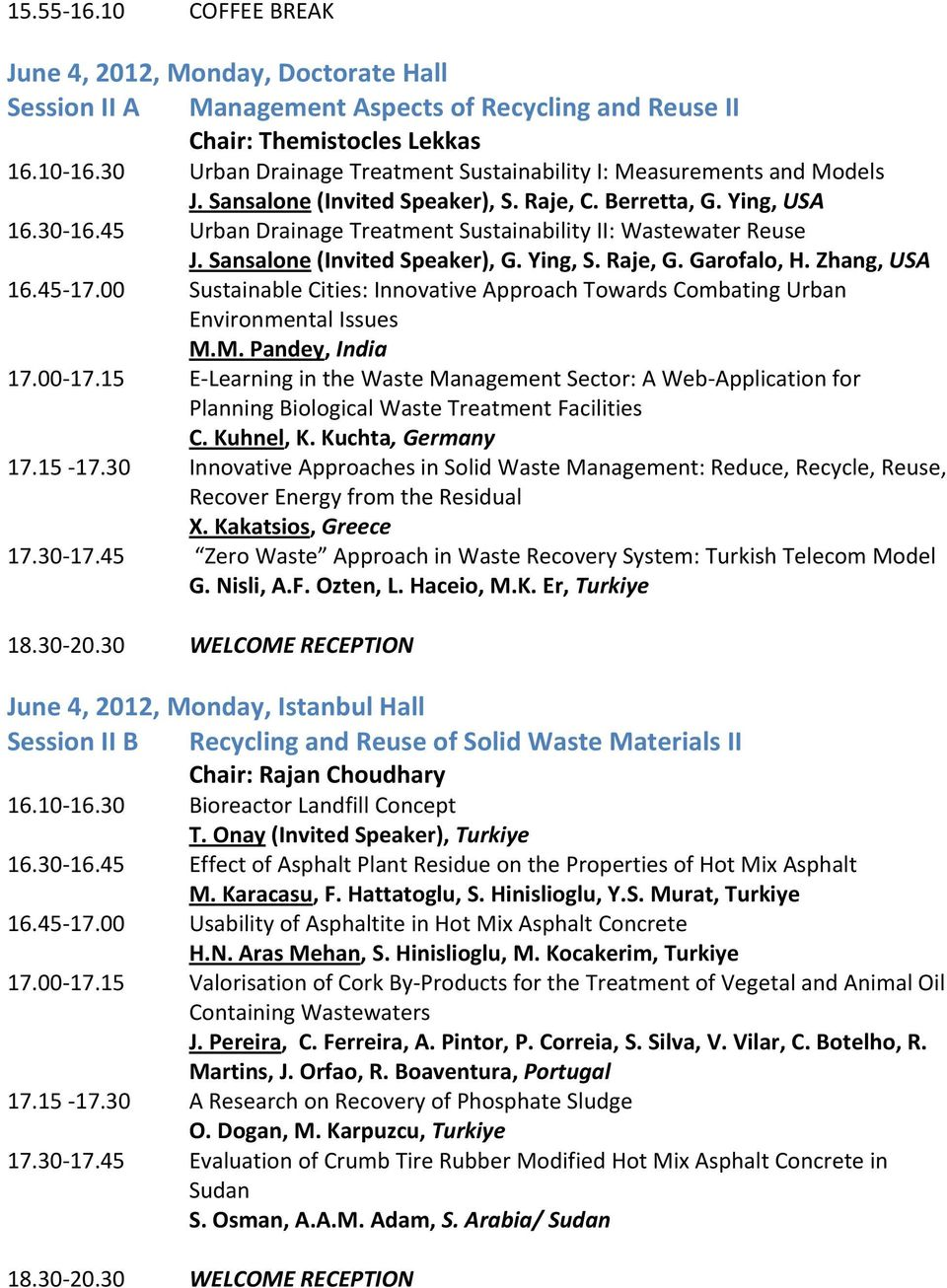 45 Urban Drainage Treatment Sustainability II: Wastewater Reuse J. Sansalone (Invited Speaker), G. Ying, S. Raje, G. Garofalo, H. Zhang, USA 16.45 17.