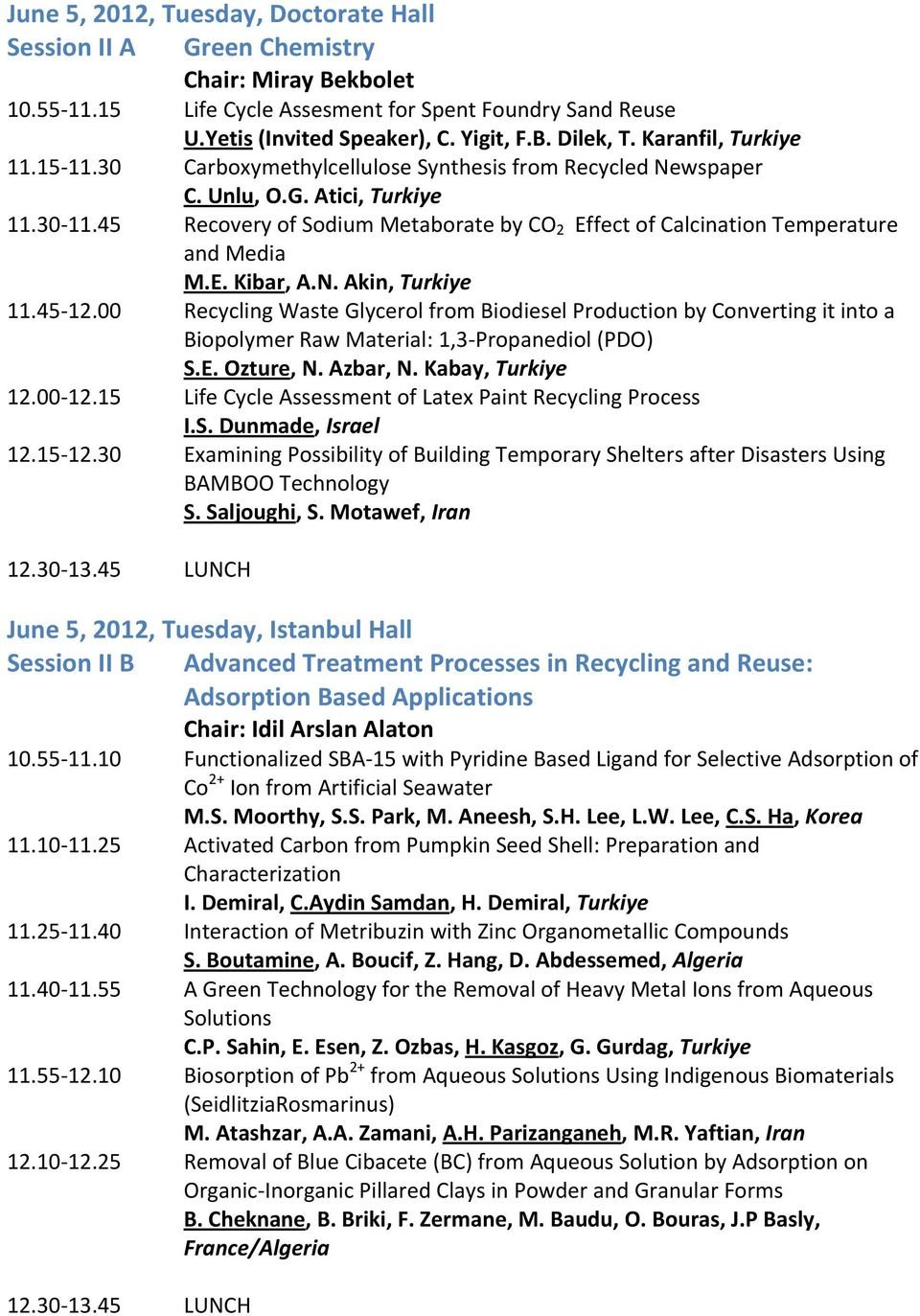 45 Recovery of Sodium Metaborate by CO 2 Effect of Calcination Temperature and Media M.E. Kibar, A.N. Akin, Turkiye 11.45 12.