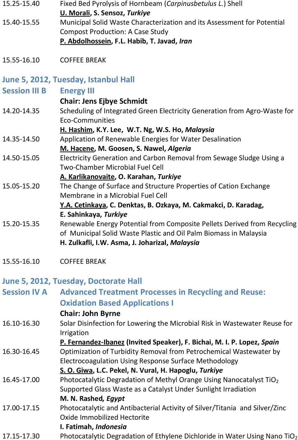 10 COFFEE BREAK June 5, 2012, Tuesday, Istanbul Hall Session III B Energy III Chair: Jens Ejbye Schmidt 14.20 14.