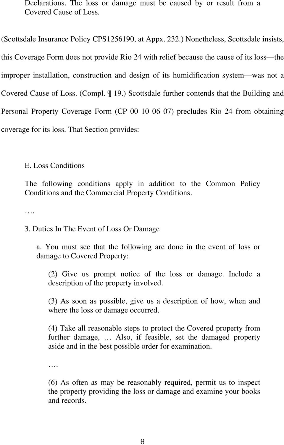 was not a Covered Cause of Loss. (Compl. 19.) Scottsdale further contends that the Building and Personal Property Coverage Form (CP 00 10 06 07) precludes Rio 24 from obtaining coverage for its loss.